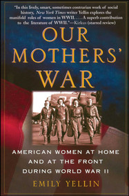 Our Mothers' War (American Women at Home and at the Front During World War II) by Emily Yellin, 9780743245166