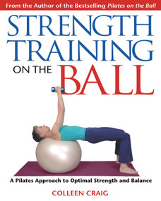 Strength Training on the Ball (A Pilates Approach to Optimal Strength and Balance) by Colleen Craig, 9781594770111