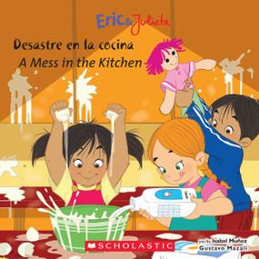 Eric & Julieta: Desastre en la cocina / Mess in the Kitchen (Bilingual) by Isabel Muñoz, Gustavo Mazali, 9780545355810
