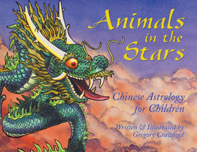Animals in the Stars (Chinese Astrology for Children) by Gregory Crawford, 9781591430001