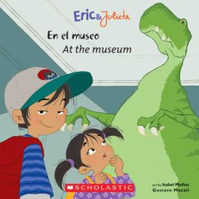 Eric & Julieta: En el museo / At the Museum (Bilingual) by Isabel Muñoz, Gustavo Mazali, 9780545345125