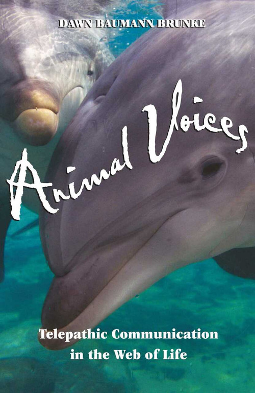 Animal Voices (Telepathic Communication in the Web of Life) by Dawn Baumann Brunke, 9781879181915