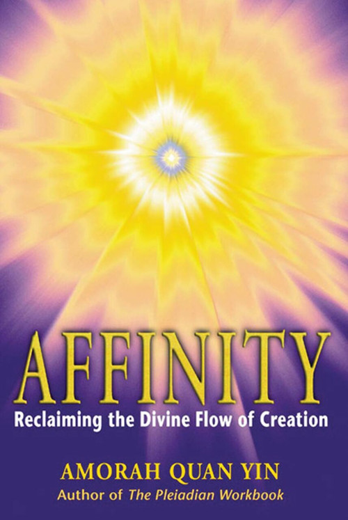 Affinity (Reclaiming the Divine Flow of Creation) by Amorah Quan Yin, 9781879181649
