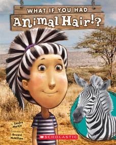 What If You Had Animal Hair? by Sandra Markle, Howard McWilliam, 9780545630856