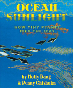 Ocean Sunlight: How Tiny Plants Feed the Seas by Molly Bang, Molly Bang, Penny Chisholm, 9780545273220