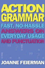 Action Grammar (Fast, No-Hassle Answers on Everyday Usage and Punctuation) by Joanne Feierman, 9780684807805