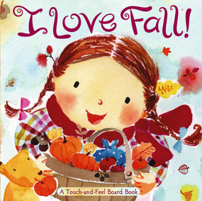 I Love Fall! (A Touch-and-Feel Board Book) by Alison Inches, Hiroe Nakata, 9781416936091