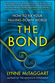 The Bond (How to Fix Your Falling-Down World) by Lynne McTaggart, 9781439157954