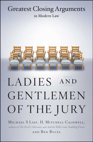 Ladies And Gentlemen Of The Jury (Greatest Closing Arguments In Modern Law) by Michael S Lief, Ben Bycel, H. Mitchell Caldwell, 9780684859484