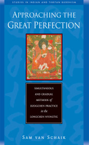 Approaching the Great Perfection (Simultaneous and Gradual Methods of Dzogchen Practice in the Longchen Nyingtig) by Sam Van Schaik, 9780861713707