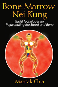 Bone Marrow Nei Kung (Taoist Techniques for Rejuvenating the Blood and Bone) by Mantak Chia, 9781594771125