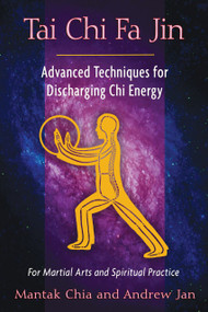Tai Chi Fa Jin (Advanced Techniques for Discharging Chi Energy) by Mantak Chia, Andrew Jan, 9781594774287