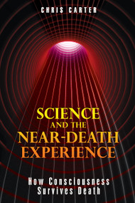 Science and the Near-Death Experience (How Consciousness Survives Death) by Chris Carter, 9781594773563