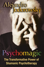 Psychomagic (The Transformative Power of Shamanic Psychotherapy) by Alejandro Jodorowsky, 9781594773365