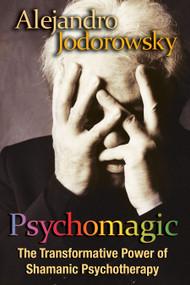 Psychomagic (The Transformative Power of Shamanic Psychotherapy) by Alejandro Jodorowsky, 9781594773365