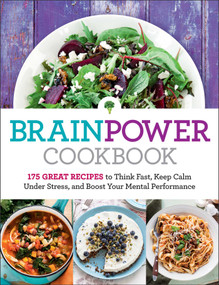 Brain Power Cookbook (175 Great Recipes toThink Fast, Kepp Calm Under Stress, and Boost Your Mental Performance) by Editors at Reader's Digest, 9781621453208