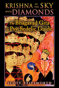 Krishna in the Sky with Diamonds (The Bhagavad Gita as Psychedelic Guide) by Scott Teitsworth, 9781594774416