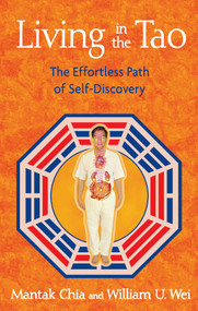 Living in the Tao (The Effortless Path of Self-Discovery) by Mantak Chia, William U. Wei, 9781594772948