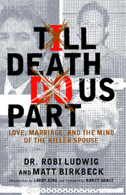 'Till Death Do Us Part (Love, Marriage, and the Mind of the Killer Spouse) by Robi Ludwig, Matt Birkbeck, Larry King, Nancy Grace, 9780743275095