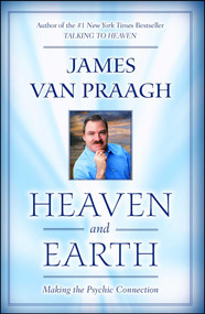 Heaven and Earth (Making the Psychic Connection) by James Van Praagh, 9781416525554