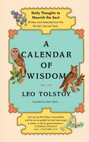 A Calendar of Wisdom (Daily Thoughts to Nourish the Soul, Written and Selected from the World's Sacred Texts) by Peter Sekirin, Leo Tolstoy, 9780684837932