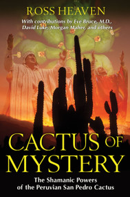 Cactus of Mystery (The Shamanic Powers of the Peruvian San Pedro Cactus) by Ross Heaven, 9781594774911
