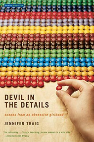 Devil in the Details (Scenes from an Obsessive Girlhood) by Jennifer Traig, 9780316010740