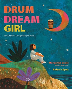 Drum Dream Girl (How One Girl's Courage Changed Music) by Margarita Engle, Rafael López, 9780544102293
