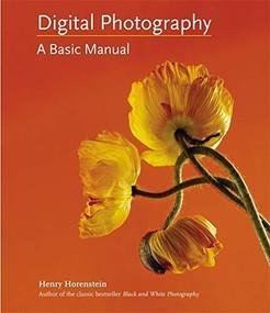 Digital Photography (A Basic Manual) by Allison Carroll, Henry Horenstein, 9780316020749
