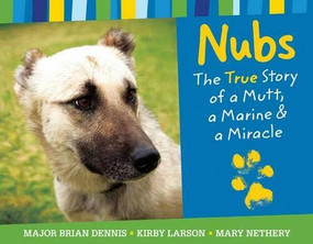 Nubs: The True Story of a Mutt, a Marine & a Miracle by Major Brian Dennis, Mary Nethery, Kirby Larson, 9780316053181