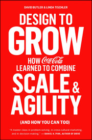 Design to Grow (How Coca-Cola Learned to Combine Scale and Agility (and How You Can Too)) - 9781451676266 by David Butler, Linda Tischler, 9781451676266