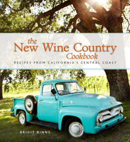 The New Wine Country Cookbook (Recipes from California's Central Coast) by Brigit Binns, 9781449419127