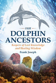 Our Dolphin Ancestors (Keepers of Lost Knowledge and Healing Wisdom) by Frank Joseph, 9781591432319