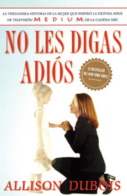 No les digas adiós (Don't Kiss Them Good-bye) by Allison DuBois, Omar Amador, 9780743283274