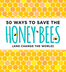 50 Ways to Save the Honey Bees ((and Change the World)) by J. Scott Donahue, 9781604336481