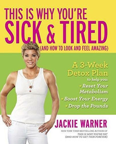 This Is Why You're Sick and Tired ((And How to Look and Feel Amazing)) by Jackie Warner, 9780373893164
