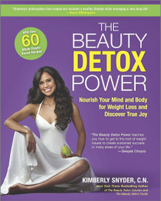 The Beauty Detox Power (Nourish Your Mind and Body for Weight Loss and Discover True Joy) by Kimberly Snyder, 9780373893188
