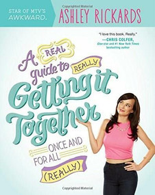 A Real Guide to Really Getting It Together Once and for All ((Really)) by Ashley Rickards, 9780373893133