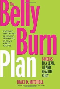 The Belly Burn Plan (Six Weeks to a Lean, Fit & Healthy Body) by Traci D. Mitchell, 9780373893232