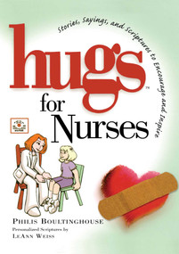Hugs for Nurses (Stories, Sayings, and Scriptures to Encourage and Inspire) by Philis Boultinghouse, 9781501121883