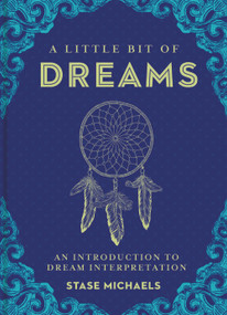 A Little Bit of Dreams (An Introduction to Dream Interpretation) by Stase Michaels, 9781454913016