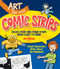 Art for Kids: Comic Strips (Create Your Own Comic Strips from Start to Finish) by Art Roche, 9781402784743