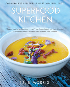 Superfood Kitchen (Cooking with Nature's Most Amazing Foods) by Julie Morris, 9781454903529