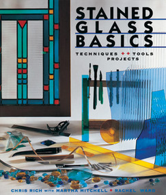 Stained Glass Basics (Techniques * Tools * Projects) by Chris Rich, Martha Mitchell, Rachel Ward, 9780806948775