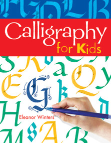 Calligraphy for Kids by Eleanor Winters, 9781402739125