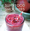 Superfood Smoothies (100 Delicious, Energizing & Nutrient-dense Recipes) by Julie Morris, 9781454905592