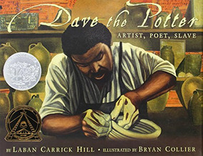 Dave the Potter (Artist, Poet, Slave) by Laban Carrick Hill, Bryan Collier, 9780316107310