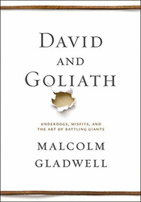 David and Goliath (Underdogs, Misfits, and the Art of Battling Giants) by Malcolm Gladwell, 9780316204361