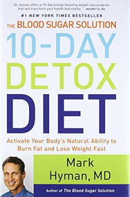 The Blood Sugar Solution 10-Day Detox Diet (Activate Your Body's Natural Ability to Burn Fat and Lose Weight Fast) by Dr. Mark Hyman, 9780316230025