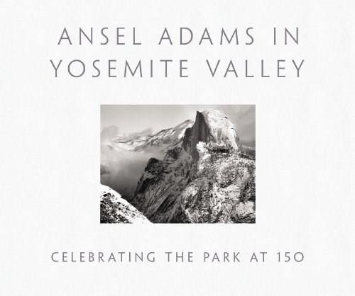 Ansel Adams in Yosemite Valley (Celebrating the Park at 150) by Ansel Adams, Peter Galassi, 9780316323406